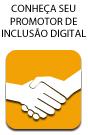 Conheça seu Promotor de Inclusão Digital